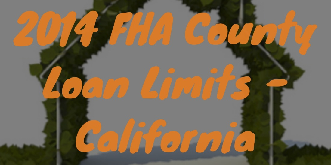 California FHA County Loan Limits, FHA Loan Limits, FHA Loans